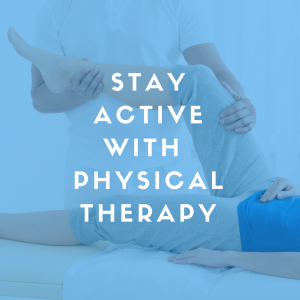 Stay Active with Physical Therapy
